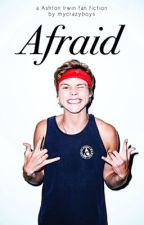 Afraid | Ashton Irwin by mycrazyboys