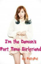 I'm The Demon's Part Time Girlfriend (Completed) by PattyPot