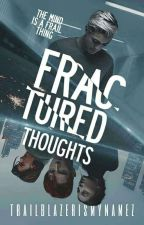 Fractured Thoughts by TrailblazerIsMyNameZ