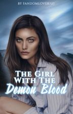 THE GIRL WITH THE DEMON BLOOD ▹ supernatural by fandomlover727