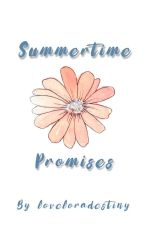 Summertime Promises (COMPLETED) by loveloradestiny