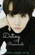 Dating My Roommate - BTS Yoongi AU - ✔COMPLETED✔ by Bts_Imagine_Bruh