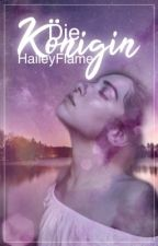 Die Königin | #bestbookaward19 #skyaward2019 #goldaward2019 by HaileyFlame