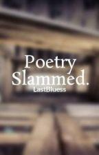 Poetry Slammed. by LastBluess
