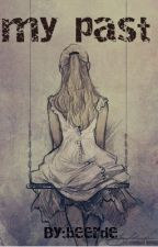 My Past by beerde