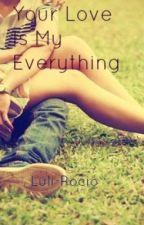 Your Love Is My Everything by Luli-Rocio