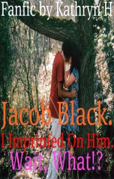 Jacob Black. I imprinted on Him, Wait what?