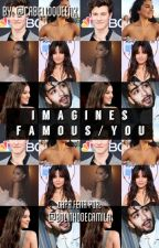 Famous/You Imagine by CabelloQueenx