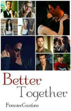 Better Together  by ForeverGustins