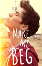 Make Me Beg by Lady_Bell