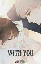 With You [ ONE SHOT ] by infinipretty
