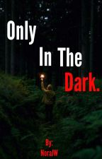 Only in the dark. by NoraJW