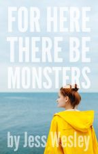 For Here There Be Monsters by jesswesleybooks