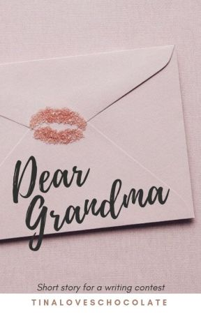 Dear Grandma ✔ by TinalovesChocolate