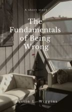 The Fundamentals of Being Wrong by EnderWriter