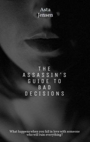 The Assassin's Guide to Bad Decisions -2019 Watty Winner - best Literary Fiction