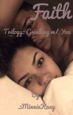 Faith (THIRD BOOK TO GRINDING W/ YOU) by _MinnieKaay