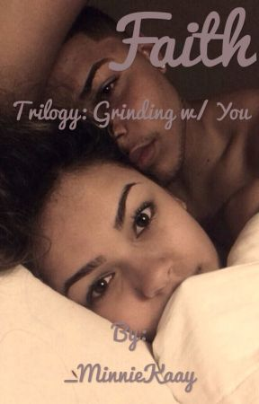 Faith (Trilogy to Grinding W/ You) by _MinnieKaay