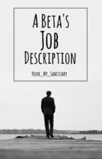 A Beta's Job Description [COMING SOON]  by Youre_My_Sanctuary