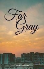 Far Gray by Lytoftheworld