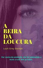 A Beira da Loucura by LuuhGreyDornan