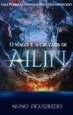 O Mago e a Cruzada da Ailin by NunoFigueiredo