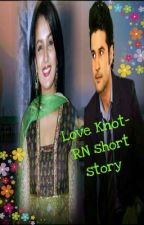 Love Knot - RN short Story  by luvraj4everr