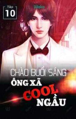 Đọc truyện Chào Buổi Sáng : Ông Xã Cool Ngầu ( Chuyển Ver )