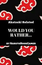 Would You Rather || AKATSUKI RELATED || by NarutoBookGamer