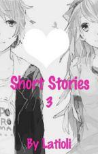 Short Stories 3 ||EN PAUSE|| by Latioli