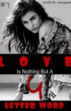 Love Is Nothing But A Four Letter Word *Editing* by nikkiR7