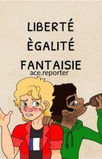 Liberté, Ègalité, Fantaisie by ace_reporter