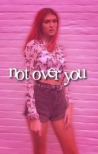 NOT OVER YOU by sunnystarss