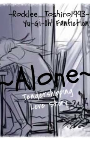 ~Alone~ ||Yu-Gi-Oh! - Tendershipping|| *Book 1* [COMPLETED] by Rocklee_Toshiro1993