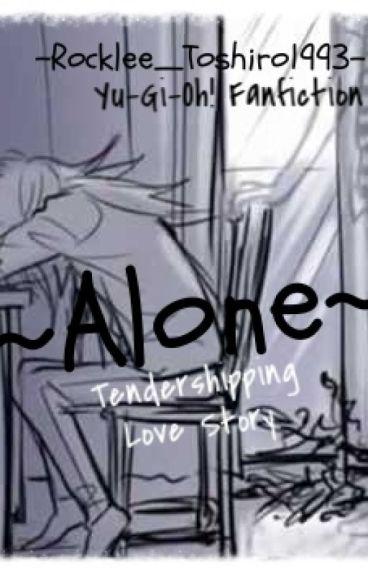 ~Alone~ (Yu-Gi-Oh! - Tendershipping) *Book 1* by Rocklee_Toshiro1993