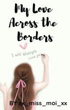 Love Across The Borders by xx_miss_moi_xx