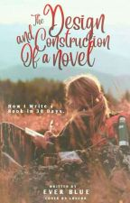 The Design and Construction of a Novel [Completed: Part 1] by engrmarshmallow