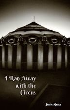 I Ran Away with the Circus by JessicaGraceWrites