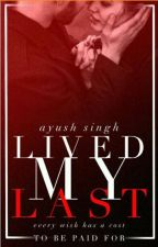 LIVED MY LAST by AyushSingh700