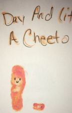 The Day and Life of a Cheeto by SillyCookie82540