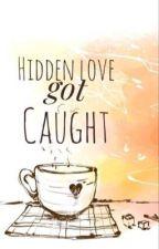 Hidden love got caught [oneshot] by Missauthordyosa