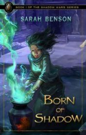 Born of Shadow - Book 1 (complete) by SarahBensonBooks