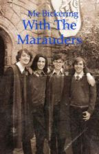 Me Bickering with the Marauders by Pinkstars2007