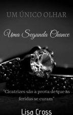 Um Único Olhar UMA SEGUNDA CHANCE by LisaCrooss2