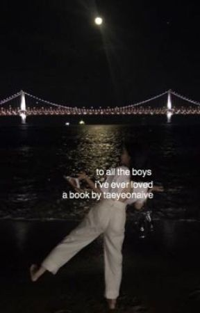 to all the boys i've ever loved. by TAEYEONAIVE