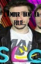 L'Amour dans la folie... by Fan_SLG
