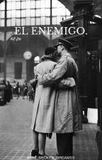 EL ENEMIGO. by miss_broken_dreamss