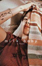 Milk Baby ➳ One-shots by ohmybyxn