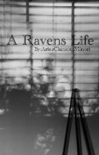 A Ravens Life by ArisuChinatsuMinori