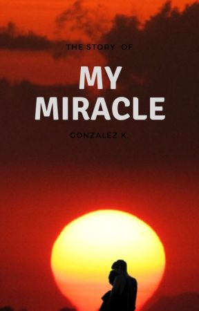 MY MIRACLE by GonzalezK15